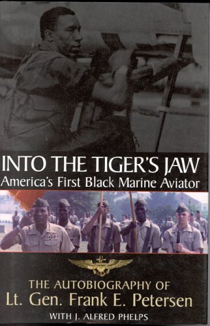 Into the Tiger's Jaw: America's First Black Marine Aviator: The Autobiography of Lt. Gen. Frank E. Pet ersen: America's First Black Marine Aviator - The Autobiography of Frank E.Peterson