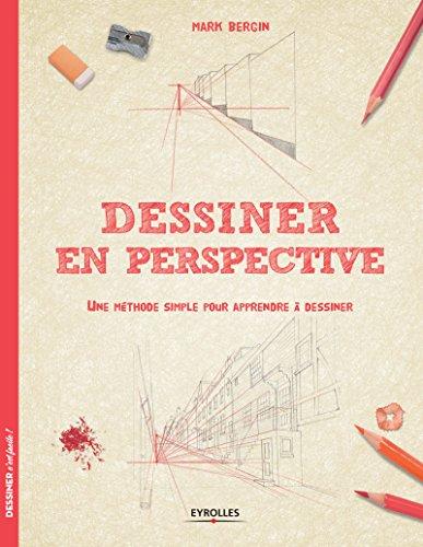 Dessiner en perspective: Une méthode simple pour apprendre à dessiner. par Mark Bergin