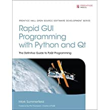 Rapid GUI Programming with Python and Qt: The Definitive Guide to PyQt Programming (paperback) by Mark Summerfield (2015-10-08)