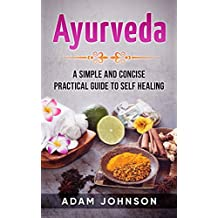 Ayurveda: A Simple and Concise Practical Guide to Self Healing (English Edition)