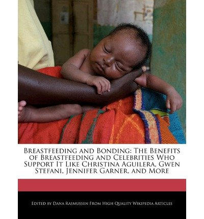 { BREASTFEEDING AND BONDING: THE BENEFITS OF BREASTFEEDING AND CELEBRITIES WHO SUPPORT IT LIKE CHRISTINA AGUILERA, GWEN STEFANI, JENNIFER GARNER, A } By Rasmussen, Dana ( Author ) [ May - 2011 ] [ Paperback ]