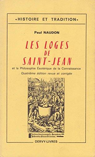 Paul Naudon. Les Loges de Saint-Jean : Et la philosophie sotrique de la connaissance