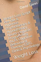 Weight Loss Script. Pre-talk & Hypnosis. Psychotherapy & Hypnotherapy. Neuro-Linguistic Programming (NLP). Cognitive Behavioural Therapy (CBT). ... Weight Loss (Therapy Session Scripts) Paperback