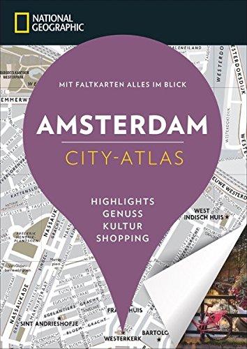 NATIONAL GEOGRAPHIC City-Atlas Amsterdam. Highlights, Genuss, Kultur, Shopping. Reiseführer, Stadtplan und Faltkarte in einem. (Stadtplan Amsterdam)