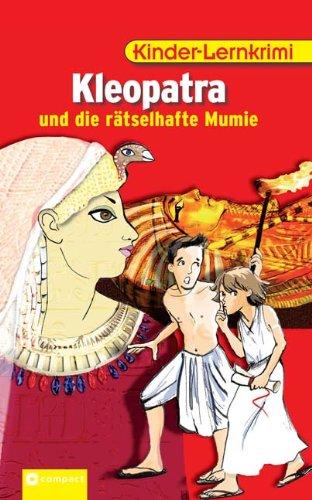 �tselhafte Mumie: Kinder-Lernkrimi (Kleopatra-geschichte Für Kinder)