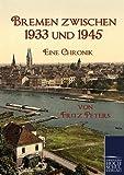 Bremen zwischen 1933 und 1945: Eine Chronik - Fritz Peters