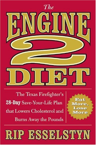 [(The Engine 2 Diet: The Texas Firefighter\'s 28-Day Save-Your-Life Plan That Lowers Cholesterol and Burns Away the Pounds)] [Author: Rip Esselstyn] published on (February, 2009)