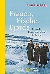 Frauen, Fische, Fjorde: Deutsche Einwanderinnen in Island (National Geographic Taschenbuch, Band 40609)