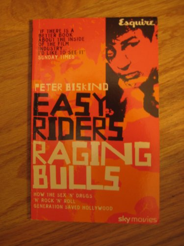 EASY RIDERS RAGING BULLS: HOW THE SEX 'N' DRUGS 'N' ROCK 'N' ROLL GENERATION SAVED HOLLYWOOD.