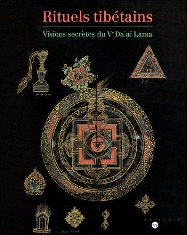 Rituels tibétains : Visions secrètes du Ve Dala�...