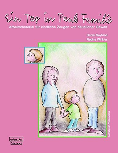 Ein Tag in Pauls Familie: Arbeitsmaterial für kindliche Zeugen von häuslicher Gewalt