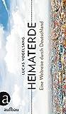 Heimaterde: Eine Weltreise durch Deutschland - Lucas Vogelsang