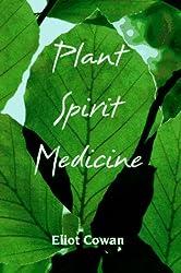 Plant Spirit Medicine: The Healing Power of Plants: Healing with the Power of Plants