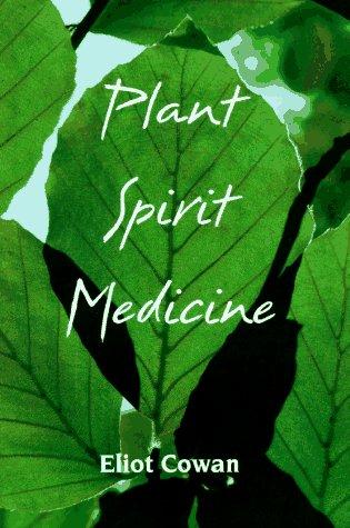 Plant Spirit Medicine: Healing with the Power of Plants por Eliot Cowan