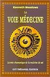 La voie médecine - La voie chamanique de la maîtrise de soi