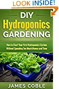 #8: Hydroponics : DIY Hydroponics Gardening : How to Start Your first Hydroponics System Without Spending Too Much Money and Time.