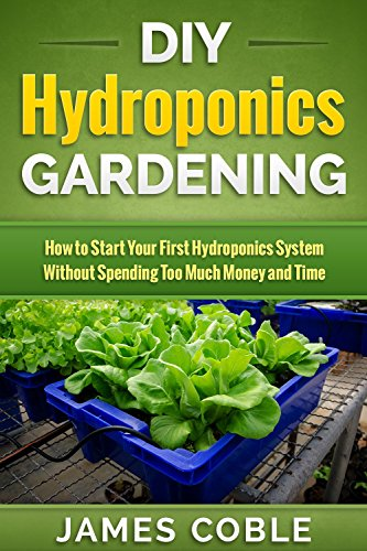 Libro Epub Gratis Hydroponics : DIY Hydroponics Gardening : How to Start Your first Hydroponics System Without Spending Too Much Money and Time.