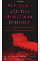 "Sex, Love and the Dangers of Intimacy: A guide to passionate relationships when the ""honeymoon"" period is over Paperback"