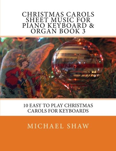 Christmas Carols Sheet Music For Piano Keyboard & Organ Book 3: 10 Easy To Play Christmas Carols For Keyboards