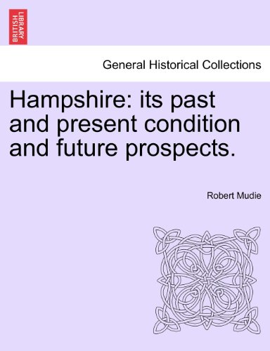 Hampshire: its past and present condition and future prospects. VOL. I