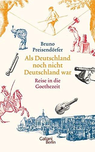 Als Deutschland noch nicht Deutschland war: Eine Reise in die Goethezeit: Alle Infos bei Amazon