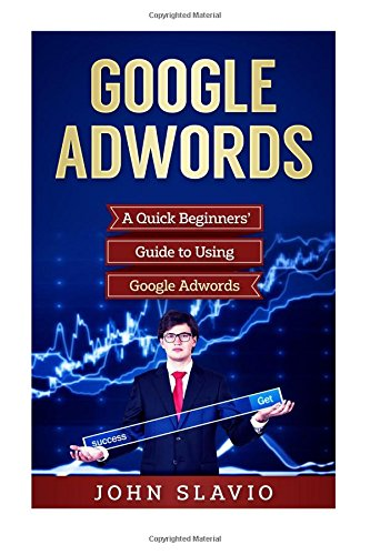 google-adwords-a-quick-beginners-guide-to-using-google-adwords-volume-1-website-analytics-guide-to-m