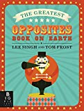 The Greatest Opposites Book on Earth
