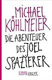 'Die Abenteuer des Joel Spazierer: Roman' von Michael Köhlmeier