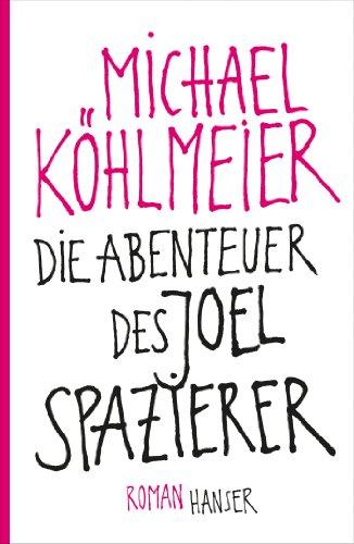 Buchseite und Rezensionen zu 'Die Abenteuer des Joel Spazierer: Roman' von Michael Köhlmeier