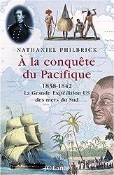 A la conquête du Pacifique : 1838-1842, la Grande Expédition U.S. des mers du Sud