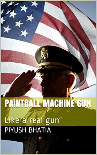 Paintball Machine Gun: Like a real gun (English Edition)