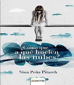¿Cómo que a qué huelen las nubes? (Spanish Edition) by [Peña Pitarch, Nina]