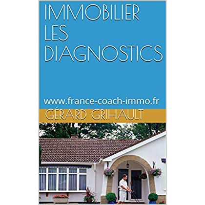 IMMOBILIER  LES DIAGNOSTICS: www.france-coach-immo.fr (FRANCE COACH IMMO t. 2)