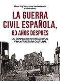 La Guerra Civil española 80 años después: Un conflicto internacional y una fractura cultural (Ciencia Política - Semilla Y Surco)