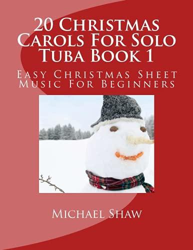 20 Christmas Carols For Solo Tuba Book 1: Easy Christmas Sheet Music For Beginners