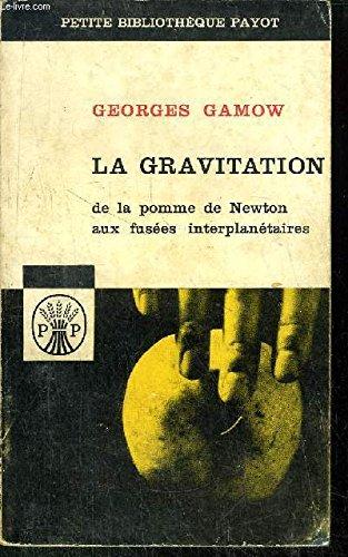 LA GRAVITATION DE LA POMME DE NEWTON AUX FUSEES INTERPLANETAIRES - COLLECTION PETITE BIBLIOTHEQUE PAYOT N°52