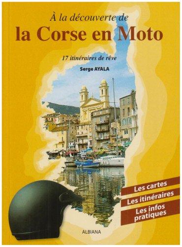 A la découverte de la Corse en moto : 17 Itinéraires de rêve
