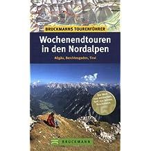 Bruckmanns Tourenführer Wochenendtouren in den Nordalpen: Allgäu, Berchtesgaden, Tirol