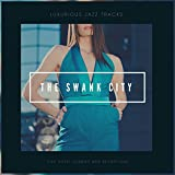 The Swank City - Luxurious Jazz Tracks For Hotel Lobbies And Receptions