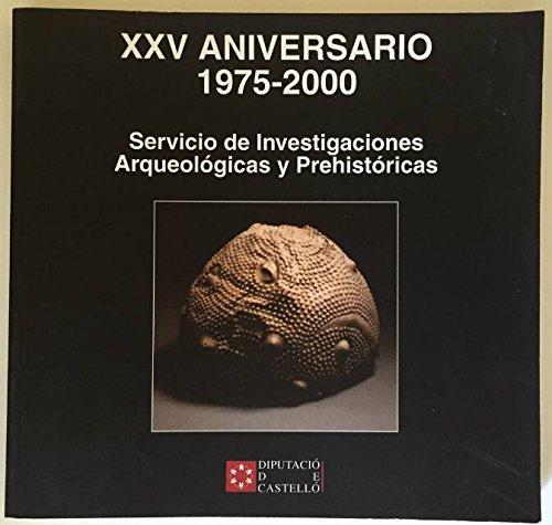 XXV ANIVERSARIO 1975-2000. SERVICIO DE INVESTIGACIONES ARQUEOLÓGICAS Y PREHISTÓRICAS (Altres Publicacions)