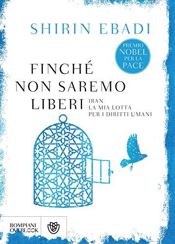 Finché non saremo liberi: Iran, la mia lotta per i diritti umani (Bompiani overlook) di [Ebadi, Shirin]