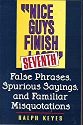 Nice Guys Finish Seventh: False Phrases, Spurious Sayings, and Familiar Misquotations