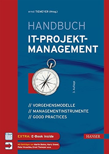 Handbuch IT-Projektmanagement: Vorgehensmodelle, Managementinstrumente, Good Practices