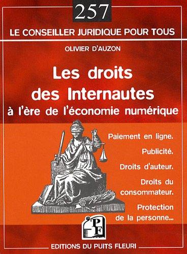 Les droits des internautes à l'ère de l'économie numérique: Paiement en ligne. Publicité. Droits d'auteur. Droits du consommateur. Protection de la personne...