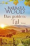 Das goldene Tal: Roman - Barbara Wood