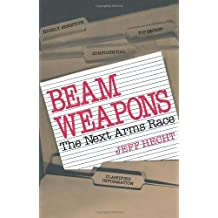 Beam Weapons: The Next Arms Race by Jeff Hecht (1985-07-30)