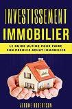 Investissement immobilier: 2 Livres en 1 - Le Guide Ultime pour Faire son Premier Achat Immobilier...