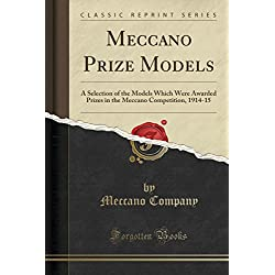 Meccano Prize Models: A Selection of the Models Which Were Awarded Prizes in the Meccano Competition, 1914-15 (Classic Reprint)
