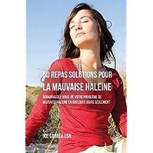 50 Recettes Contre la Mauvaise Haleine: Débarrassez-Vous de Vos Problèmes de Mauvaise Haleine en Seulement Quelques Jours