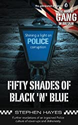 Fifty Shades of Black n Blue: Further Revelations of an Ingrained Police Culture of Cover-Ups and Dishonesty (Biggest Gang in Britain)